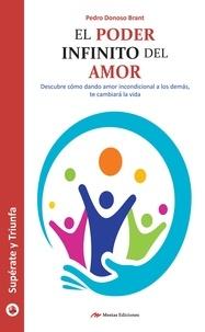 Pedro Donoso Brant - El poder infinito del amor - Cómo dando amor a los demás nos cambiará la vida.