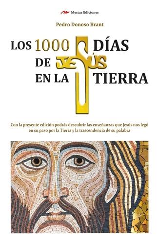 Pedro Donoso Brant - Los 1000 días de Jesús en la Tierra.