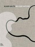 Pedro Gadanho et Dörte Kuhlmann - Alvar Aalto - Second Nature.