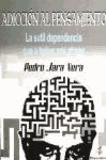 Pedro Jara Vera - Adicción al pensamiento : la sutil dependencia que a todos nos atrapa.