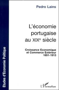 Pedro Lains - L'ECONOMIE PORTUGAISE AU XIXEME SIECLE. - Croissance économique et commerce extérieur 1851-1913.