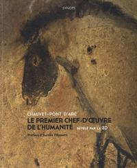 Pedro Lima et Philippe Psaïla - Chauvet-Pont d'Arc, le premier chef-d'oeuvre de l'humanité révélé par la 3D.