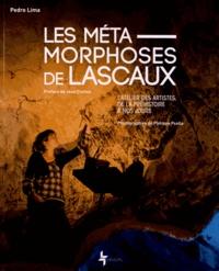 Pedro Lima - Les métamorphoses de Lascaux - L'atelier des artistes, de la préhistoire à nos jours.