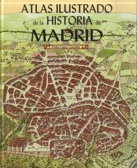 Pedro Lopez Carcelén - Atlas ilustrado de la historia de Madrid.