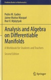 Pedro M. Gadea et Jaime Muñoz Masqué - Analysis and Algebra on Differentiable Manifolds - A Workbook for Students and Teachers.