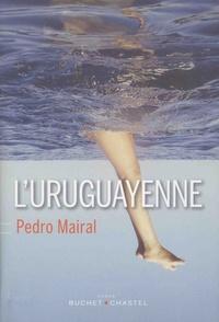 Pedro Mairal - L'Uruguayenne.