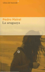 Pedro Mairal - La uruguaya.
