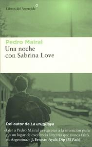 Pedro Mairal - Una noche con Sabrina Love.