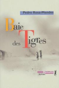 Pedro Rosa Mendes - Baie des Tigres.