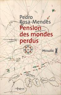 Pedro Rosa Mendes - Pension des mondes perdus.