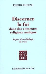 Pedro Rubens - Discerner la foi dans des contextes religieux ambigus - Enjeux d'une idéologie du croire.
