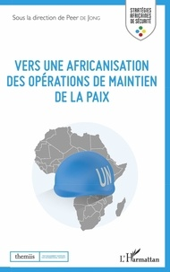 Peer De Jong - Vers une africanisation des opérations de maintien de la paix.