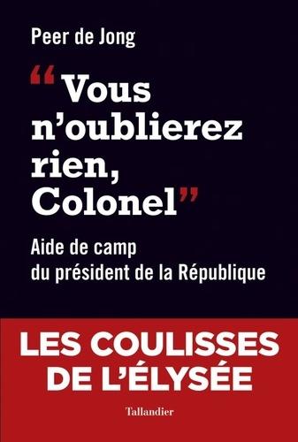 """""""Vous n'oublierez rien, Colonel"""". Aide de camp du président de la République"""