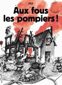 Pef - Aux fous les pompiers !.