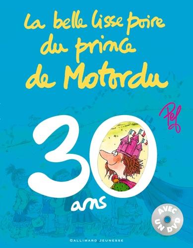 La belle lisse poire du prince de Motordu. Spécial 30 ans  avec 1 DVD