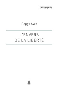 Peggy Avez - L'envers de la liberté - Une approche historique et dialectique.