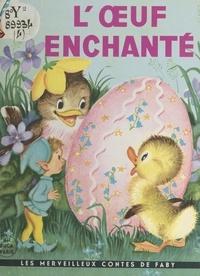 Peggy Burrows et Elizabeth Webbe - L'œuf enchanté.