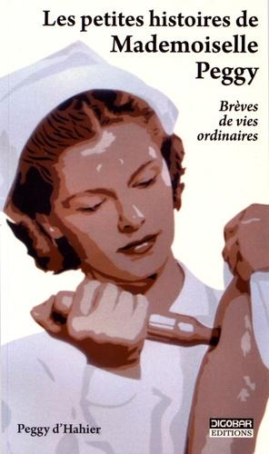 Peggy d' Hahier - Les petites histoires de Mademoiselle Peggy - Brèves de vies ordinaires.
