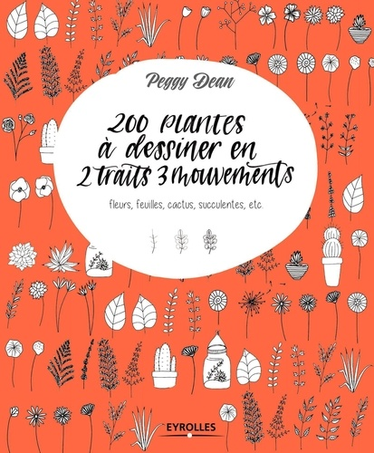 200 Plantes à Dessiner En 2 Traits 3 Mouvements Fleurs Feuilles Cactus Succulentes Etc Grand Format