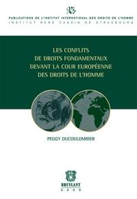 Peggy Ducoulombier - Les conflits de droits fondamentaux devant la Cour européenne des droits de l'homme.
