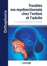 Peggy Gatignol et Cécile Chapuis-Vandenbogaerde - Troubles oro-myo-fonctionnels chez l'enfant et l'adulte - UE 5.4.1, 5.4.2, 5.4.3.