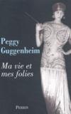 Peggy Guggenheim - Ma vie et mes folies.