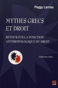 Peggy Larrieu - Mythes grecs et droit - Retour sur la fonction anthropologique du droit.