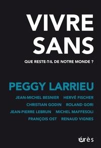Peggy Larrieu - Vivre sans - Que reste-t-il de notre monde ?.