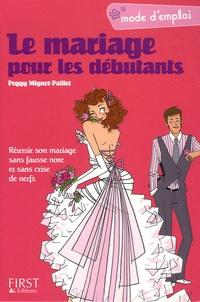 Peggy Mignot-Paillet - Le mariage pour les débutants - Réussir son mariage sans fausse note et sans crise de nerfs.
