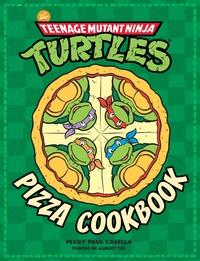 The Teenage Mutant Ninja Turtles- Pizza Cookbook - Peggy Paul Casella |