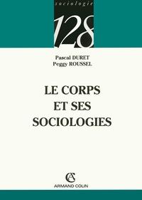 Peggy Roussel et Pascal Duret - Le corps et ses sociologies.