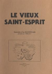Peillic et  Collectif - Le vieux Saint-Esprit - Souvenirs d'un Bayonnais.