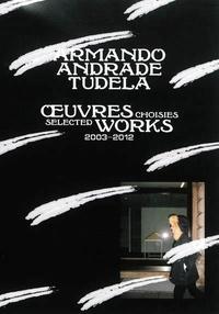 Galabria.be Armando Andrade Tudela - Oeuvres choisies : deux mille trois, quatre, cinq, six, sept, huit, neuf, dix, onze, douze Image
