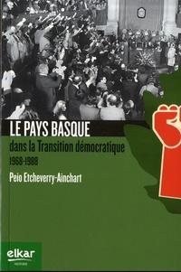 Peio Etcheverry-Ainchart - Le Pays Basque dans la transition démocratique 1968-1988.