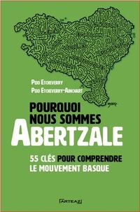 Peio Etcheverry-Ainchart - Pourquoi nous sommes abertzale - 55 clés pour comprendre le mouvement basque.