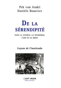 Pek Van Andel et Danièle Bourcier - De la sérendipité dans la science, la technique, l'art et le droit - Leçons de l'inattendu.