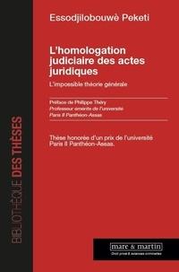 Peketi Essodjilobouwè - L'homologation judiciaire des actes juridiques - L'impossible théorie générale.