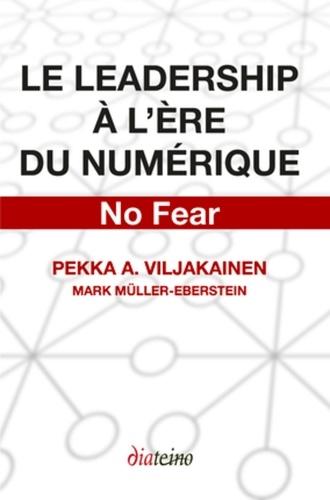 Pekka-A Viljakainen et Mark Muller-Eberstein - Le leadership à l'ère du numérique - No fear.