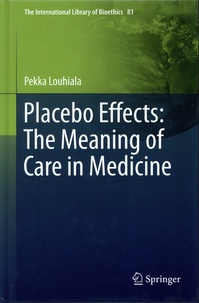 Pekka Louhiala - Placebo Effects: The Meaning of Care in Medicine.