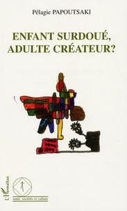 Enfant surdoué, Adulte créateur ? - Pélagie Papoutsaki   Showmesound.org