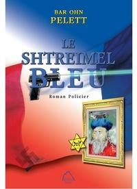 "Pelett bar Ohn - ""le shtreimel bleu""."