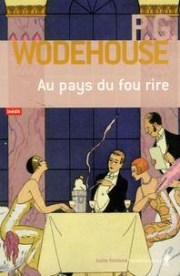 Pelham Grenville Wodehouse - Au pays du fou rire.