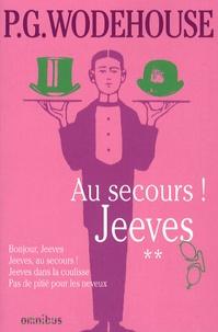Pelham Grenville Wodehouse - Jeeves Tome 2 : Au secours ! Jeeves - Bonjour, Jeeves ; Jeeves, au secrous! ; Jeeves dans la coulisse ; Pas de pitié pour les neveux.