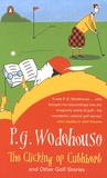 Pelham Grenville Wodehouse - The Clicking of Cuthbert and Other Golf Stories.