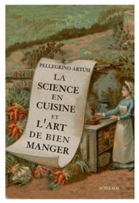 Pellegrino Artusi - La Science en cuisine et l'art de bien manger.
