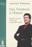 Pelletier - Des ténèbres à l'espoir - Essai sur l'oeuvre littéraire de Louis Guilloux.