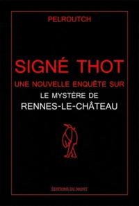 Signé Thot - Une nouvelle enquête sur le mystère de Rennes-le-Château.pdf