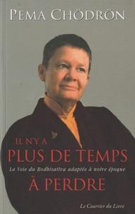 Pema Chödrön - Il n'y a plus de temps à perdre - La voie du bodhisattva adaptée à notre époque.