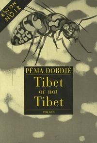Péma Dordjé - Tibet or not Tibet.
