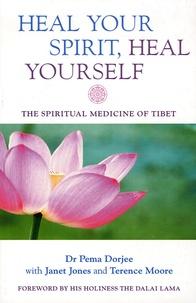 Pema Dorjee - Heal your spirit, heal yourself - The spiritual medicine of Tibet.